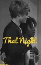 That night by idkwhatthisisokbye