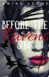 Before The Ravens Sing (✔️, EDITING) cover