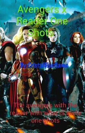 Avengers x Reader One Shots (Very Very Very Slow Updates) by CristalBlueflame