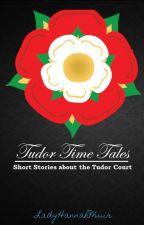 Tudor Time Tales by LadyHannahMuir