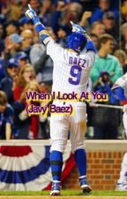 When I Look At You (Javy Baez) Re-Writing by MelissaBarringer