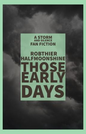 Those Early Days- A Storm and silence fan fiction by AbbyMayHampsen