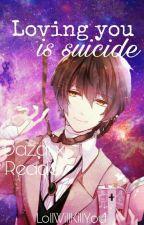 Loving you is suicide || Dazai x Reader #BSDWattys2017 by CinnamonOly