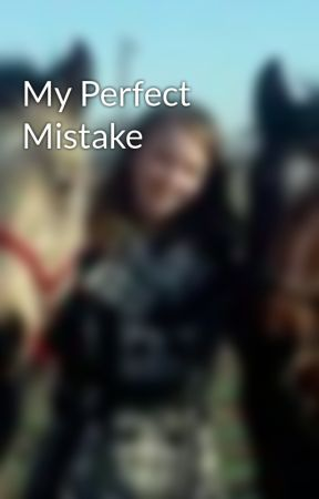 My Perfect Mistake by dollymarie101