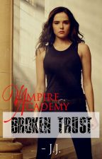 Vampire Academy: Broken Trust by stalkersxoxo