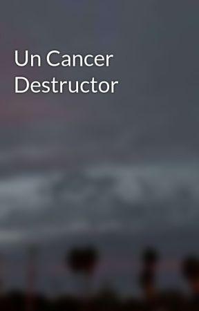 Un Cancer Destructor by dulcehernande61