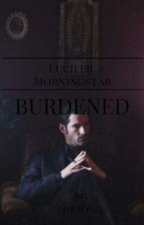 Lucifer Morningstar X Reader   Burdened by TheMJ1255