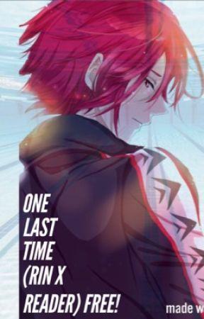 One Last Time (Rin Matsuoka X Reader) Free! by xcutiepiexx