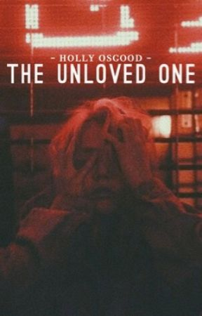 The Unloved One by HollyOsgood