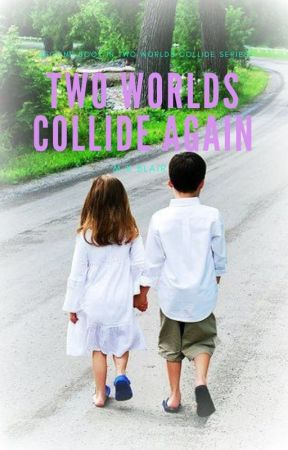 Two Worlds Collide Again { A True Love Story Never Ends} by PeculiarSimmer
