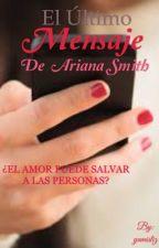 El último Mensaje De Ariana Smith (primera parte). by yamis_arias