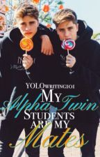 My Alpha Twin Students Are My Mates [ BOOK I & II ] by YOLOwriting101