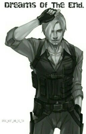 Dreams Of The End. (Leon Kennedy X Reader)(SLOW UPDATES)(UNDER EDITING) by Angel_isFalling