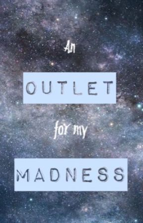 An Outlet For My Madness by the_Kat_goes_moo