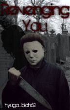 Revenging You (Michael Myers x Reader) by Hyuga_Bia62