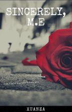 Sincerely, M.E by cheriexuanza