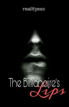 The Billionaire's Lips by RealityEsc