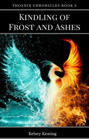 Kindling of Frost and Ashes (Phoenix Chronicles Book 3) by KelseyKeating2