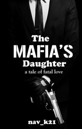 The Mafia's Daughter [ON HOLD] by nav_k21