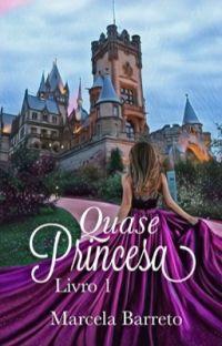 Quase Princesa    Livro 1 [COMPLETO] cover