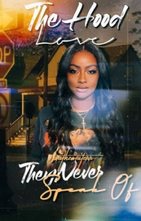 The Hood Love They Never Speak Of  by BriTheWriterr