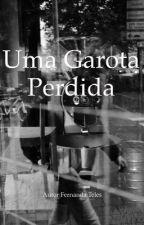 Uma Garota Perdida. by fernandaTelesssPy
