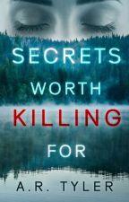 Secrets Worth Killing For by AbbyRoseTyler