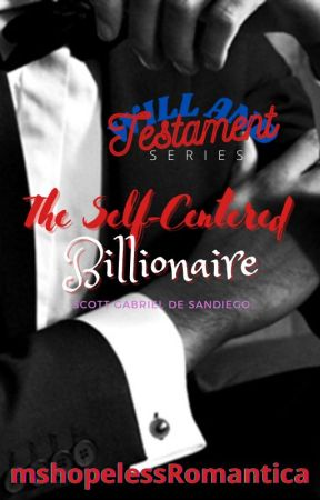 The Self-Centered Billionaire (Will and Testament 4)(SOON) by mshopelessRomantica