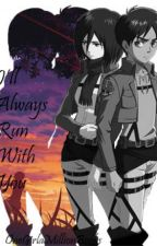 I'll Always Run with you   Attack on Titan   Eremika by OneGirlaMillionBooks