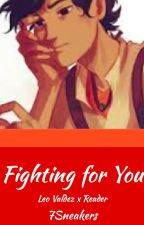Fighting for You (Leo Valdez x Reader) by 7Sneakers