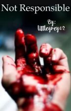 Not responsible by littlegrey02