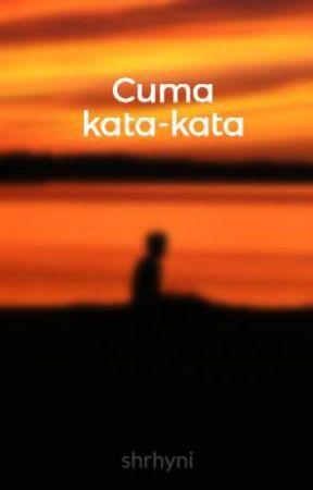 Cuma kata-kata by ariyanis_