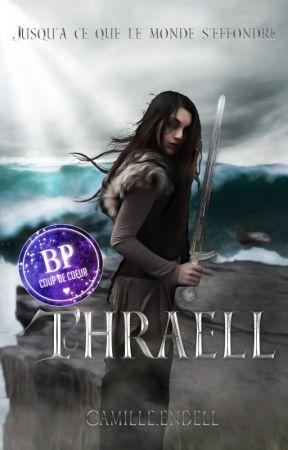 Thraell : jusqu'à ce que le monde s'effondre [SOUS CONTRAT D'ÉDITION] by CamilleEndell