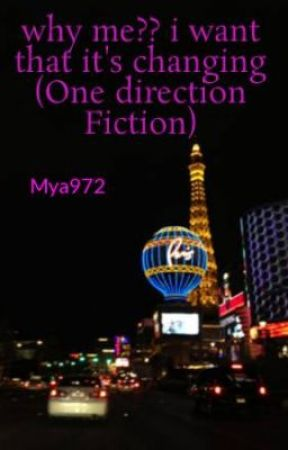 why me?? i want that it's changing (One direction Fiction) by Mya972