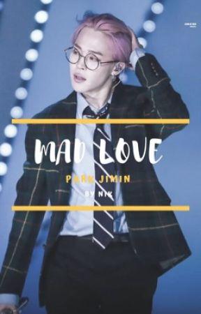 Mad Love | Park Jimin ✓ by kingguk_