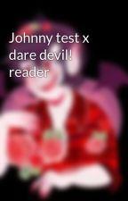 Johnny test x dare devil! reader by lapiswaterdragon