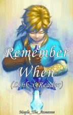Remember When...(Link x Reader) by Maple5