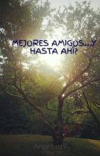 MEJORES AMIGOS...Y  HASTA AHÍ? by Anoniman001-W