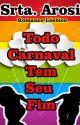 Todo Carnaval Tem Seu Fim (Romance Lésbico) by SrtaArosi87