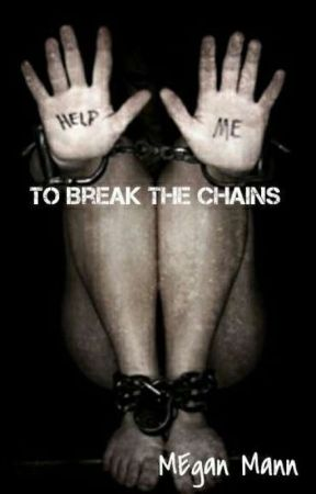 To Break The Chains  by Megspivey1