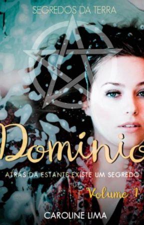 Domínio (Segredos da Terra #1) ✔ by carolineescreve