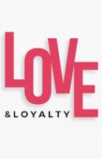 Love And Loyalty by OdysseyBeginning