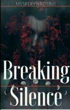 Breaking Silence by MysteryWriter61