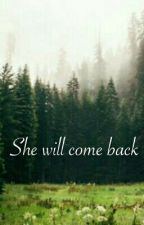 SHE WILL COME BACK by AriadneDanvers