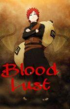 Blood Lust | Gaara Love Story [Sasuke's Twin Sister] by gothboixx
