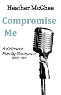 Compromise Me (Book Two of the Kirkland Family) cover