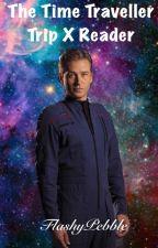 The Time Traveller - Trip x Reader (Star Trek: Enterprise) by BlueSakura007