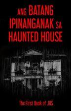 Ang Batang Ipinanganak sa Haunted House ni GYJones