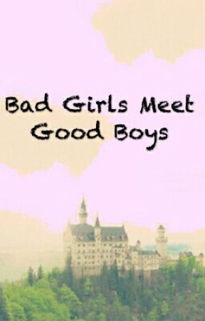Four Bad Girls Meets Four Good Boys♡ by UglyMeeee_007