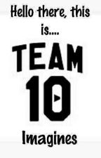 Team 10 Imagines by ihaveazeinainmyroom